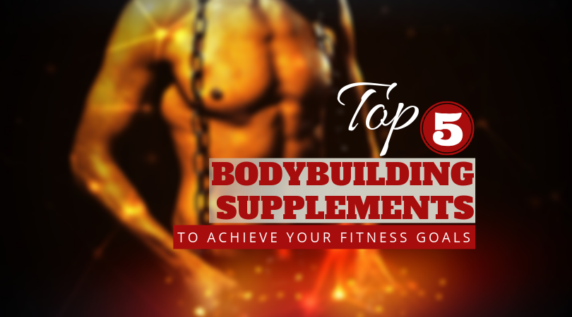 Top 5 Bodybuilding Supplements